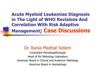 Dr. Rania Medhat Seliem Consultant Hematopathologist  Head of RH Pathology Laboratory