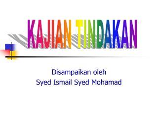 Disampaikan oleh Syed Ismail Syed Mohamad