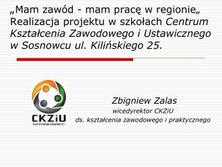 Zbigniew Zalas wicedyrektor CKZiU ds. kszta?cenia zawodowego i praktycznego
