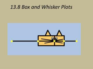 13.8 Box and Whisker Plots