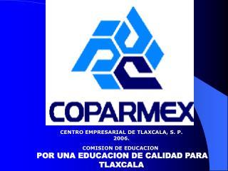 CENTRO EMPRESARIAL DE TLAXCALA, S. P. 200 6. COMISION DE EDUCACION
