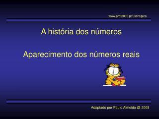 A história dos números Aparecimento dos números reais