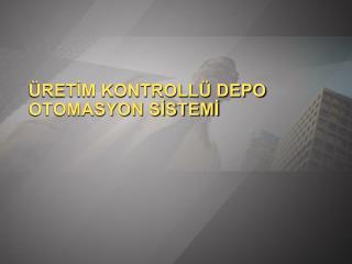 ÜRETİM KONTROLLÜ DEPO OTOMASYON SİSTEMİ