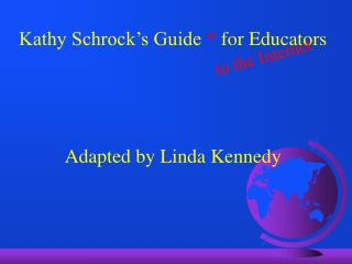 Kathy Schrock s Guide  for Educators     Adapted by Linda Kennedy