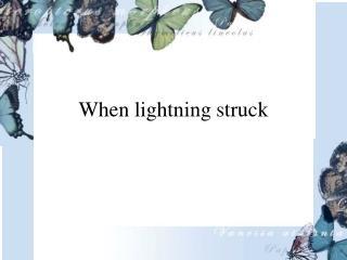 When lightning struck