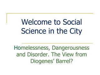 Ho melessness, Dangerousness and Disorder. The View from Diogenes' Barrel?
