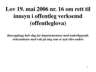 Lov 19. mai 2006 nr. 16 om rett til innsyn i offentleg verksemd offentleglova  Kursopplegg halv dag for departementene m