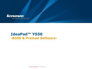 IdeaPad™ Y550  -BIOS & Preload Software-