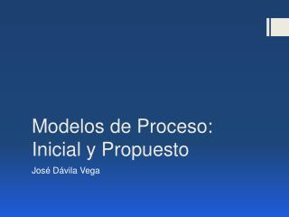 Modelos  de  Proceso: Inicial  y Propuesto