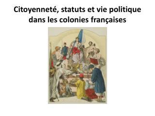 Citoyenneté, statuts et vie politique dans les colonies françaises