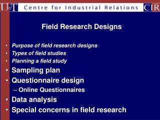 Purpose of field research designs Types of field studies Planning a field study Sampling plan
