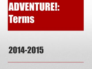 ADVENTURE!:  Terms