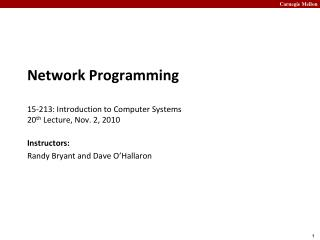 Network  Programming 15- 213:  Introduction to Computer Systems 20 th  Lecture, Nov. 2, 2010