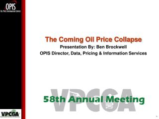 The Coming Oil Price Collapse Presentation By: Ben Brockwell