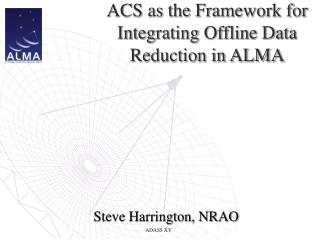 ACS as the Framework for Integrating Offline Data Reduction in ALMA