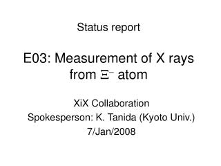 Status report E03: Measurement of X rays  from  X -  atom