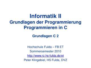 Informatik II Grundlagen der Programmierung Programmieren in C Grundlagen C 2