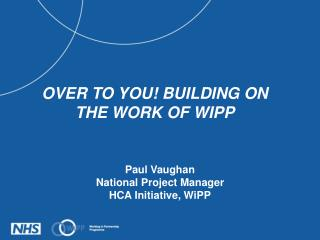 Paul Vaughan National Project Manager HCA Initiative, WiPP