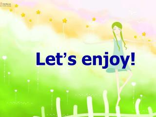 Let � s enjoy!