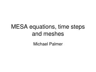 MESA equations, time steps and meshes