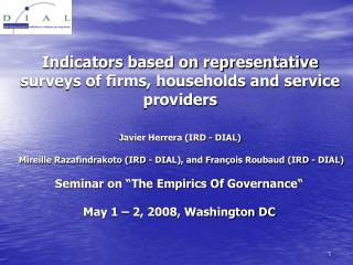 Indicators based on representative surveys of firms, households and service providers   Javier Herrera IRD - DIAL   Mire