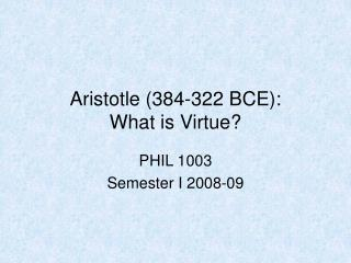 Aristotle 384-322 BCE: What is Virtue