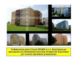 Podakovanie patr  firme STOMIX s.r.o. Bratislava za spolupr cu so Stavebn m bytov m dru stvom Topolcany pri tvorbe n sle