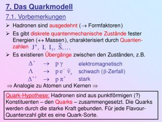 7. Das Quarkmodell 7.1. Vorbemerkungen Hadronen sind  ausgedehnt  (  Formfaktoren )