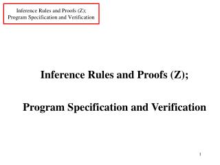Inference Rules and Proofs (Z);  Program Specification and Verification