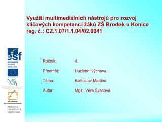 Ročník:   4 . Předmět:  Hudební výchova Téma: Bohuslav Martinů Autor:Mgr.  Věra Švecová