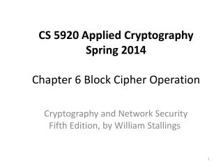 CS 5920 Applied Cryptography Spring 2014 Chapter 6  Block Cipher Operation
