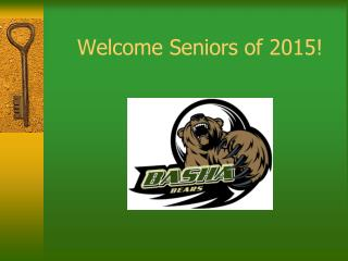 Welcome Seniors of 2015!