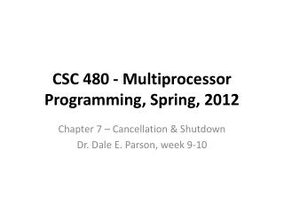 CSC 480 - Multiprocessor Programming, Spring, 2012