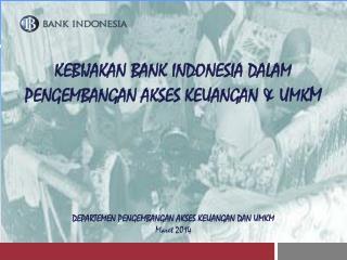 K EBIJAKAN BANK INDONESIA DALAM PENGEMBANGAN AKSES KEUANGAN & UMK M