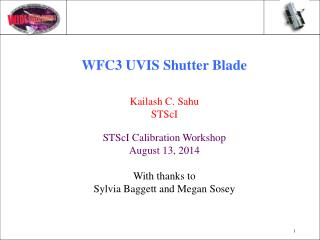 WFC3 UVIS Shutter  Blade Kailash  C.  Sahu STScI STScI Calibration Workshop August 13, 2014