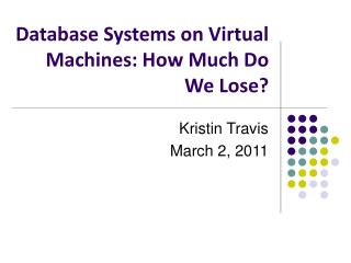 Database Systems on Virtual Machines: How Much Do We Lose?
