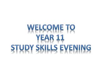 Welcome To Year 11  Study Skills Evening