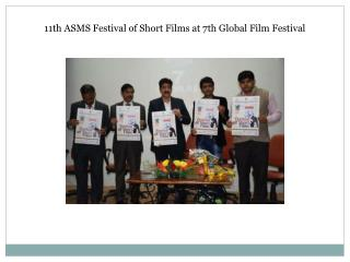 11th ASMS Festival of Short Films at 7th Global Film Festiva