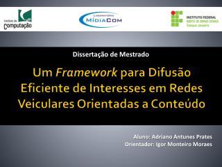 Um  Framework  para Difus�o Eficiente de Interesses em Redes Veiculares Orientadas a Conte�do
