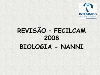 REVISÃO – FECILCAM 2008 BIOLOGIA - NANNI