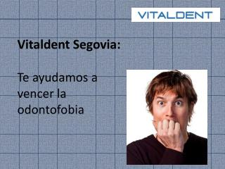 Vitaldent Segovia te habla sobre Odontofobia