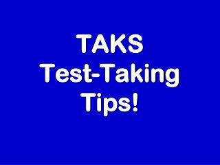 TAKS Test-Taking Tips!