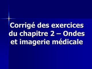 Corrigé des exercices du chapitre  2  –  Ondes et imagerie médicale