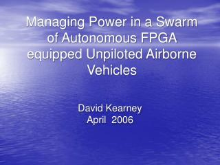 Managing Power in a Swarm of Autonomous FPGA equipped Unpiloted Airborne Vehicles