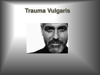 Trauma Vulgaris
