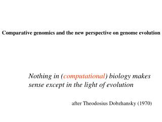 Nothing in ( computational ) biology makes sense except in the light of evolution