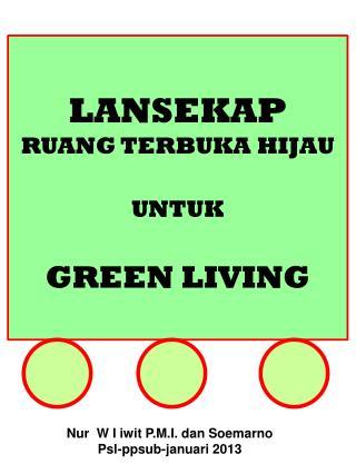 LANSEKAP RUANG TERBUKA HIJAU UNTUK GREEN LIVING