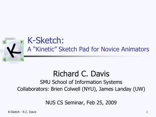 K-Sketch:  A �Kinetic� Sketch Pad for Novice Animators