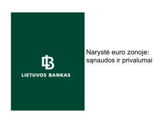 Naryst? euro zonoje:  s?naudos ir privalumai