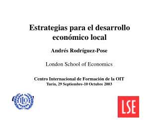 Andrés Rodríguez-Pose London School of Economics Centro Internacional de Formación de la OIT